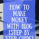 How To Make Money With Blog? [ Step By Step Guide ]