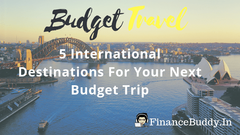 5 Countries Where Indians Can Travel In Low Budget