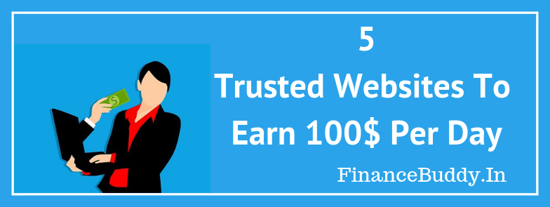 5 Websites That Can Help You To Earn 100$ Per Day